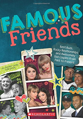 Famous Friends: Best Buds, Rocky Relationships, and Awesomely Odd Couples from Past to Present pdf