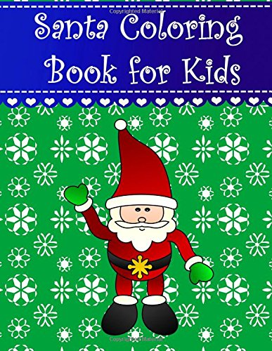 Santa Coloring Book for Kids: Big, simple and easy Christmas santa claus coloring book for kids, boys, girls and toddlers. Large pictures with ... Coloring Books for Kids) (Volume (Easy Christmas Crafts For Toddlers)