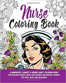 Nurse Coloring Book: A Humorous, Snarky & Unique Adult Coloring Book ...