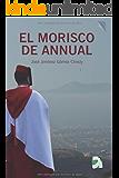 EL MORISCO DE ANNUAL: Novela histórica (Africa nº 1)