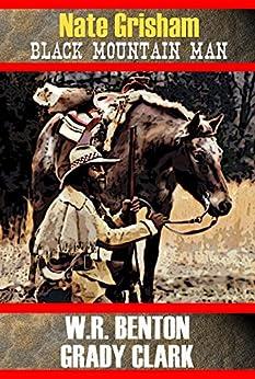 Nate Grisham: Black Mountain Man by [Benton, W.R., Clark, Grady]