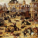 The Huguenots: The History and Legacy of the French Protestants and Their Religious Conflicts with the Catholics Audiobook by  Charles River Editors Narrated by Scott Clem