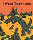 I Want That Love (Tyrannosaurus Series)