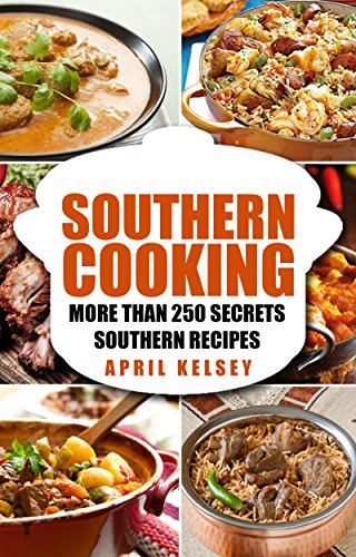 SOUTHERN COOKING: More Than 250 Secret Southern Recipes by [KELSEY, APRIL]