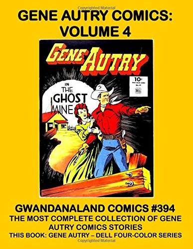 Gene Autry - Volume 4: Gwandanaland Comics #394 -- The Largest Collection of Gene Autry in Print! This Book: The Dell Four-Color Series!