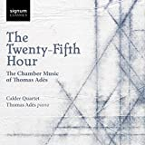 The Twenty-Fifth Hour: Chamber Music of Thomas Ades