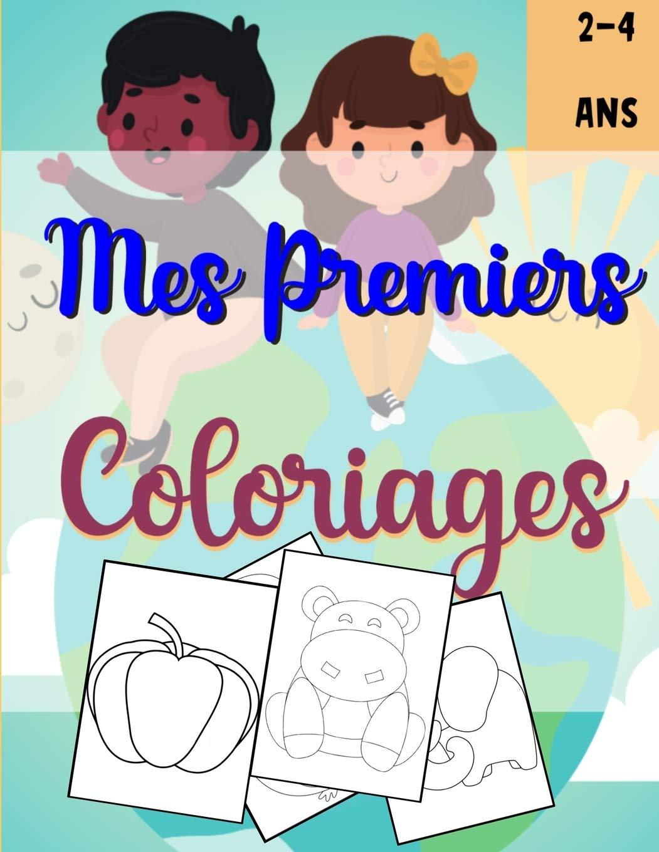 Mes Premiers Coloriages Livre De Coloriage Pour Enfant De 2 4 Ans Cahier D Activite 49 Dessins D Animaux Mignons Adorables Pour Apprendre A 99 Pages 8 5 X 11 French Edition