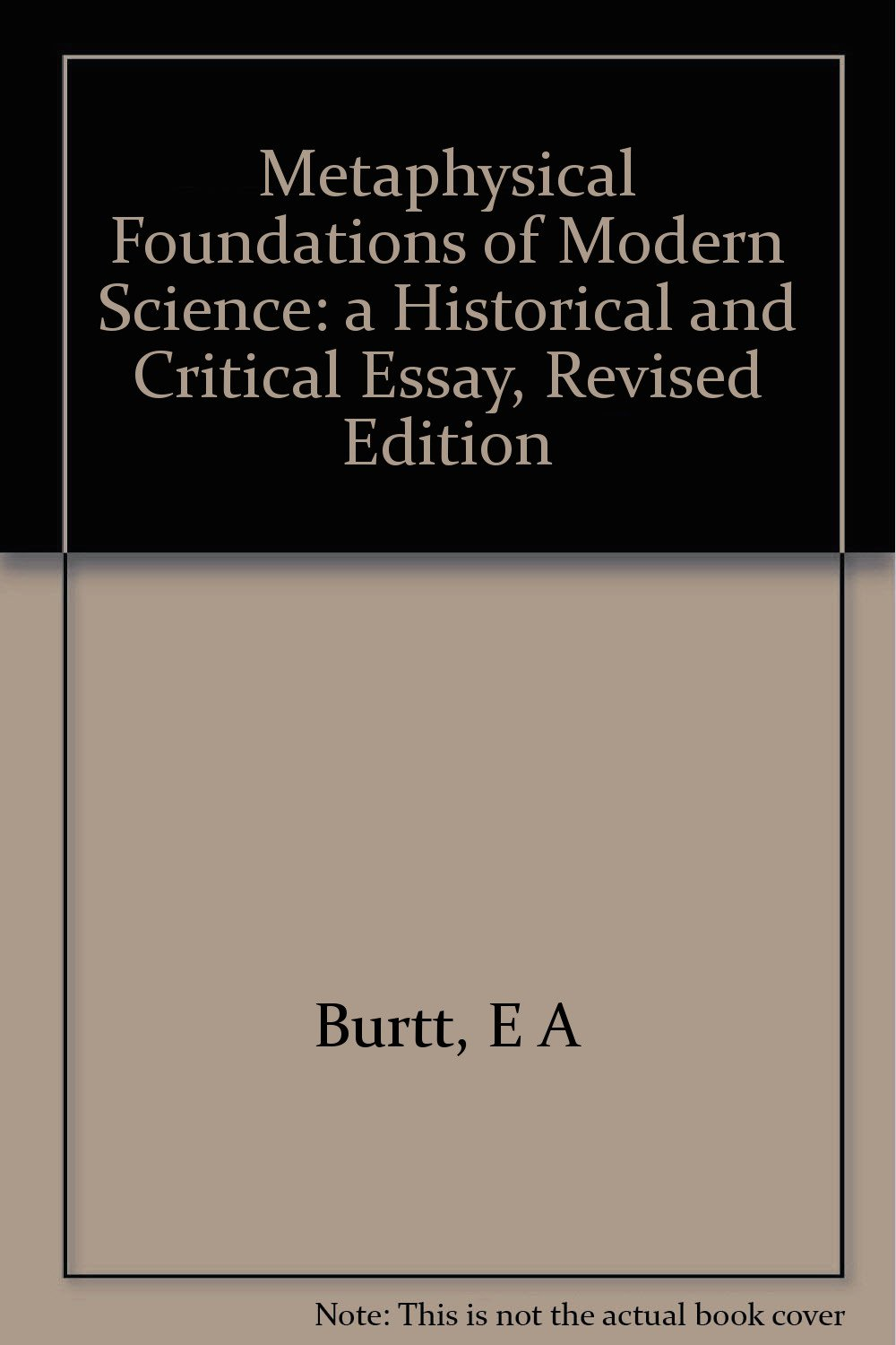 the metaphysical foundations of modern physical science a  the metaphysical foundations of modern physical science a historical and  critical essay revised edition hardcover