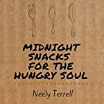Midnight Snacks for the Hungry Soul | Neely Terrell
