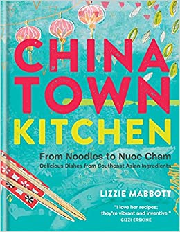 Chinatown Kitchen: From Noodles To Nuoc Cham. Delicious Dishes From  Southeast Asian Ingredients.: Lizzie Mabbott: 9781784720315: Amazon.com:  Books