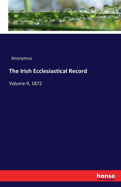 Download The Irish Ecclesiastical Record: Volume 9, 1872 PDF