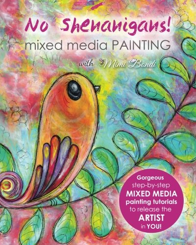 No Shenanigans! Mixed media painting: No-nonsense tutorials from start to finish to release the artist in you! (Review Credit Aqua Card)
