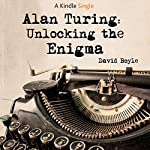 Alan Turing: Unlocking The Enigma | David Boyle