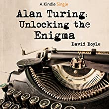 Alan Turing: Unlocking The Enigma Audiobook by David Boyle Narrated by Barnaby Edwards