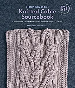 b80cac253ce3 Norah Gaughan s Knitted Cable Sourcebook  A Breakthrough Guide to Knitting  with Cables and Designing Your Own