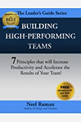 Building High-Performing Teams: 7 Principles that will Increase Productivity and Accelerate the Results of Your Team (The Leader's Guide Series Book 1) Kindle Edition