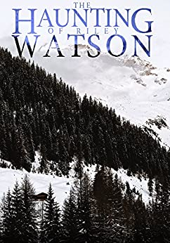 The Haunting of Riley Watson: A Haunted House Mystery- Book 0 by [Clarke, Alexandria]