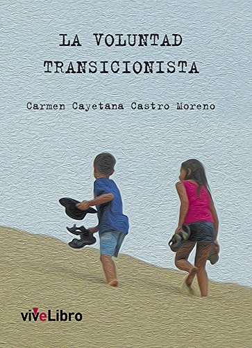 La Voluntad Transicionista (Spanish Edition)