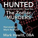 Hunted: The Zodiac Murders: The Zodiac Serial Killer, Volume 1 | Mark Hewitt