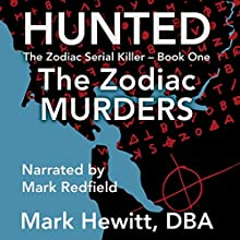 Hunted: The Zodiac Murders: The Zodiac Serial Killer, Volume 1 Audiobook by Mark Hewitt Narrated by Mark Redfield