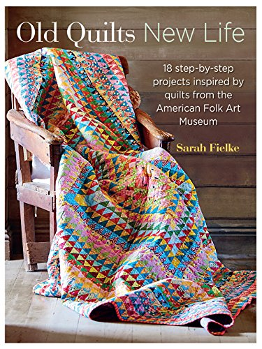 Old Quilts, New Life: 18 step-by-step projects inspired by vintage quilts ()