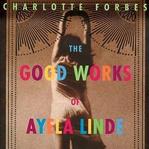 The Good Works of Ayela Linde Audiobook