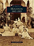 Front cover for the book Houston: 1860-1900 by Ann Dunphy Becker