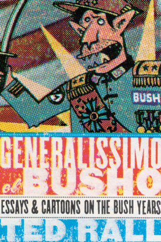 Generalissimo El Busho: Essays & Cartoons on the Bush Years