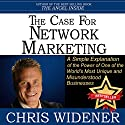The Case for Network Marketing: One of the World's Most Misunderstood Businesses Made Simple Audiobook by Chris Widener Narrated by Chris Widener