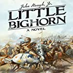 Little Bighorn: A Novel | John Hough Jr.