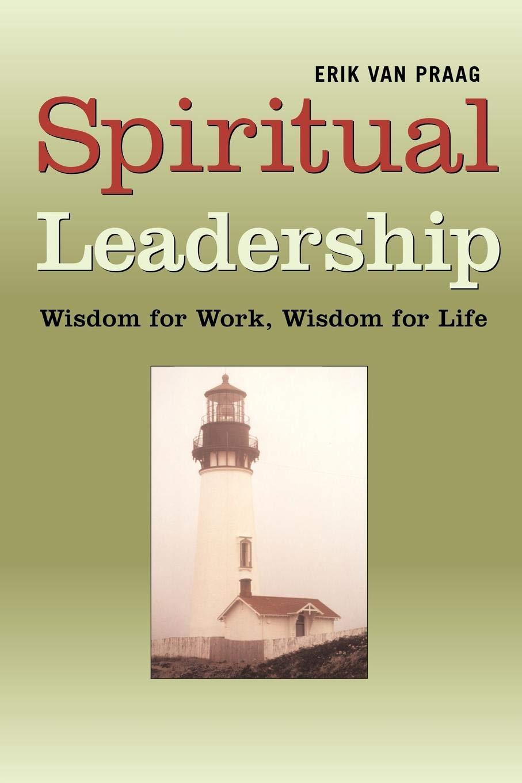 Download Spiritual Leadership: Wisdom for Work, Wisdom for Life ebook