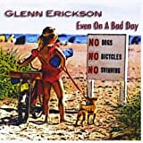 Even on a Bad Day by Glenn Erickson