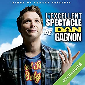 L'excellent Spectacle de Dan Gagnon Performance