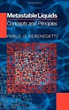 Metastable Liquids: Concepts and Principles (Physical Chemistry: Science and Engineering)