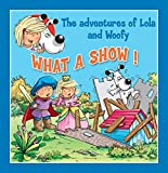 What a Show!: Fun stories for children (Lola & Woofy Book 8)