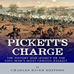 Pickett's Charge: The History and Legacy of the Civil War's Most Famous Assault    Charles River Editors