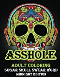 ASSHOLE : ADULT COLORING SUGAR SHULL SWEAR WORD MIDNIGHT Edition: A Swear Word Coloring Book for Adults: Sweary AF: F*ckity F*ck F*ck F*ck: An Mindful Meditation & Art Color Therapy