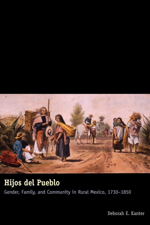 Hijos del Pueblo: Gender, Family, and Community in Rural ...