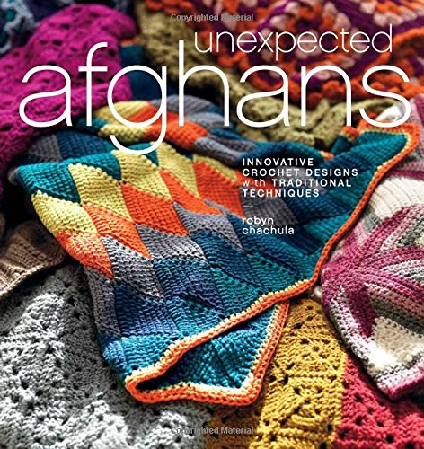 Unexpected Afghans  Innovative Crochet Designs With Traditional Techniques