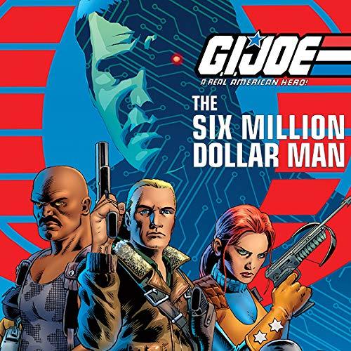 G.I. Joe: A Real American Hero vs. the Six Million Dollar Man (6 Million Dollar Man We Have The Technology)