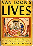 img - for Van Loon's Lives,: Being a true and faithful account of a number of highly interesting meetings with certain historical personages, from Confucius and ... to us as our dinner guests in a bygone year book / textbook / text book