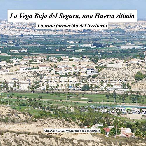 La Vega Baja del Segura, una huerta sitiada: La transformación del territorio (Cátedra