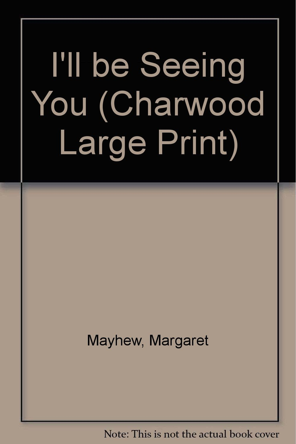 I'll be Seeing You (Charwood Large Print): Amazon.co.uk: Margaret Mayhew:  9781843956617: Books