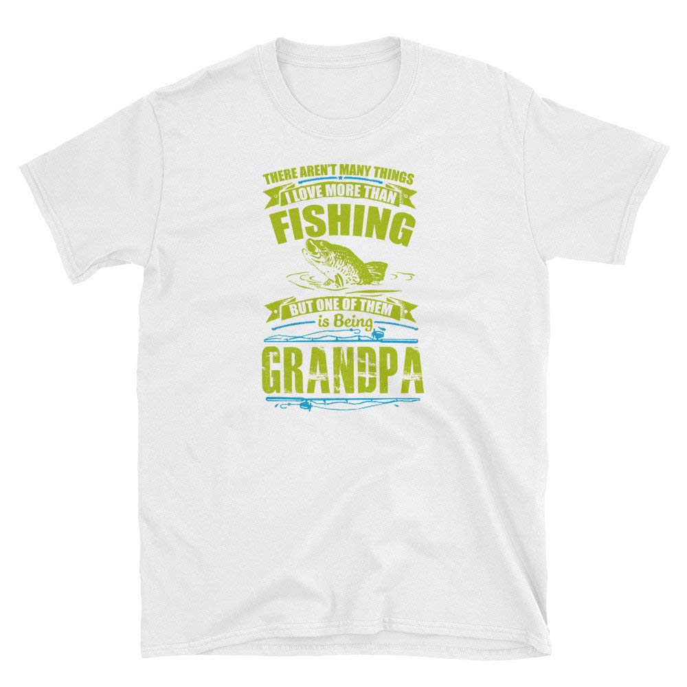 There Arn T Many Things I Like More Than Fishing But Being A Grandpa Is One Of Them T Shir
