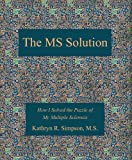 The MS Solution, Kathryn R. Simpson, M.S., 0979992001