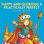 Happy and Glorious & Practically Perfect | Hilary McKay