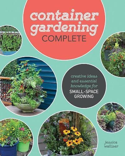 Book Cover: Container Gardening Complete: Creative Projects for Growing Vegetables and Flowers in Small Spaces
