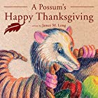 A Possum's Happy Thanksgiving Audiobook by Jamey M. Long Narrated by Jesika Lay