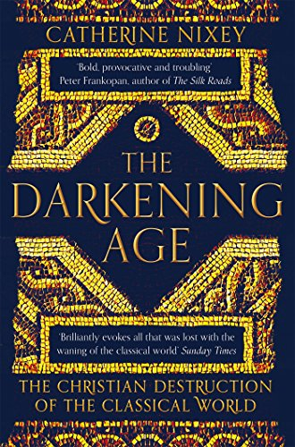 Amazon the darkening age the christian destruction of the the darkening age the christian destruction of the classical world by nixey catherine fandeluxe Images