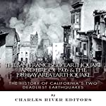 The San Francisco Earthquake and Fire of 1906 & the 1989 Bay Area Earthquake: The History of California's Two Deadliest Earthquakes | Charles River Editors